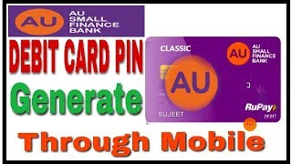 AU Bank ATM/Debit Card Pin Generate Through Mobile || AU Small Finance Bank