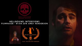 Ryan Jon Amey Henderson - Filmmaker - The Hellbound Interviews | Hellbound Horror Festival