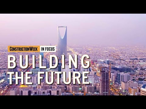 Construction Week In Focus: Episode 9 – Building Saudi Arabia's future