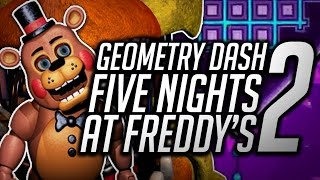 GEOMETRY DASH : FIVE NIGHTS AT FREDDY'S 2