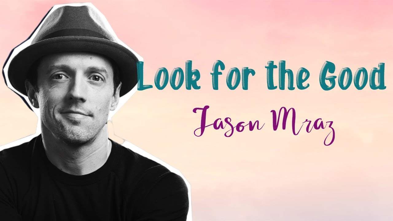 Jason Mraz - Look for the Good LYRICS - YouTube