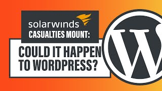 SolarWinds Casualties Mount: Could it Happen to WordPress?