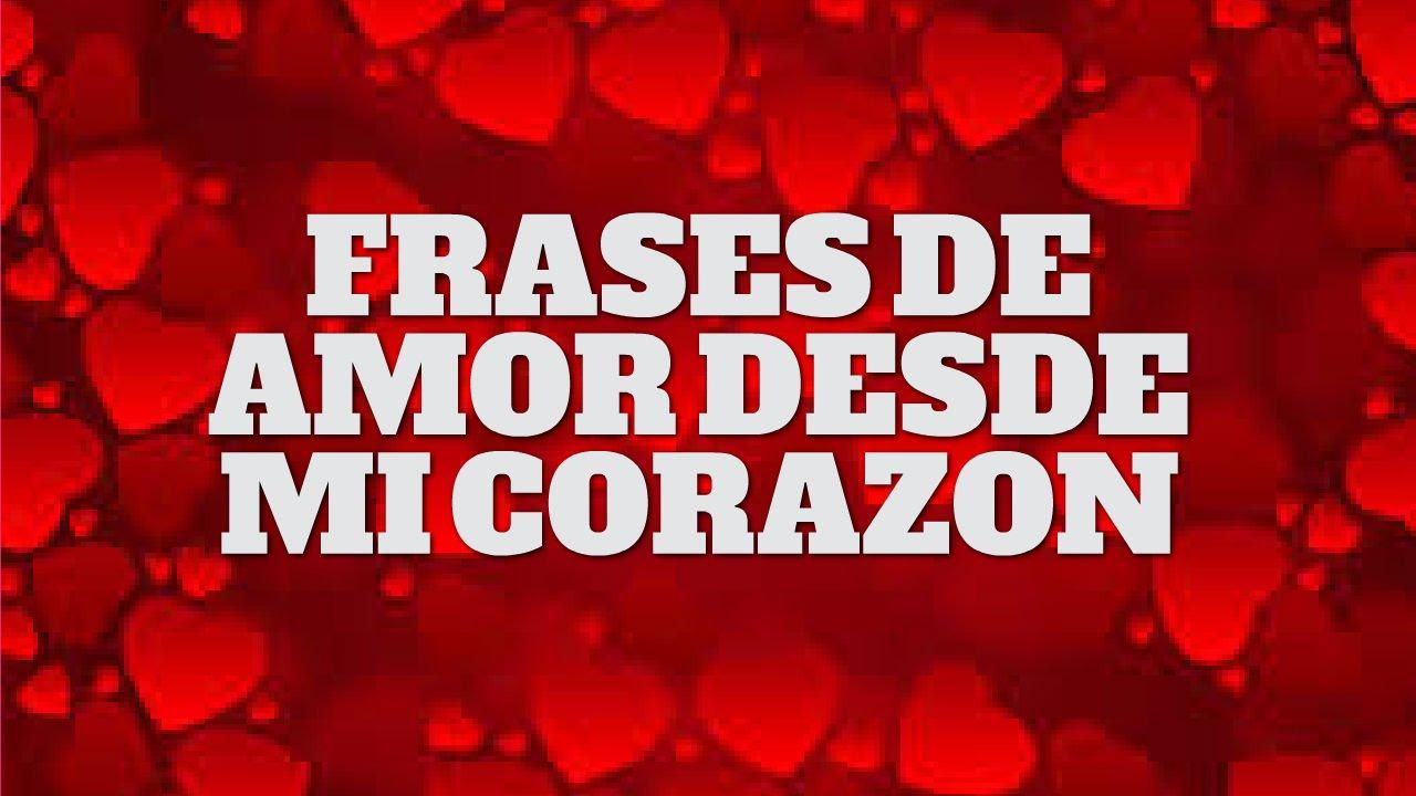 Frases De Amor Desde Mi Corazon Feliz Dia De San Valentin Youtube