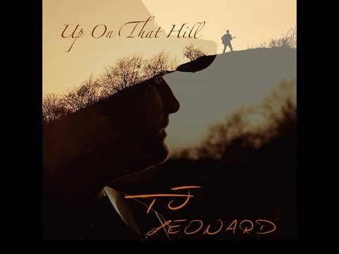 TJ Leonard - Up On That Hill