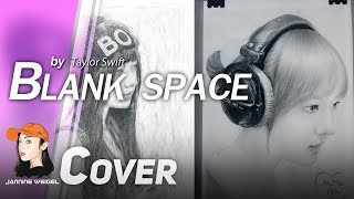 Blank Space - Taylor Swift cover by Jannine Weigel