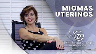 Mioma Uterino // Drª Renata Gouvea