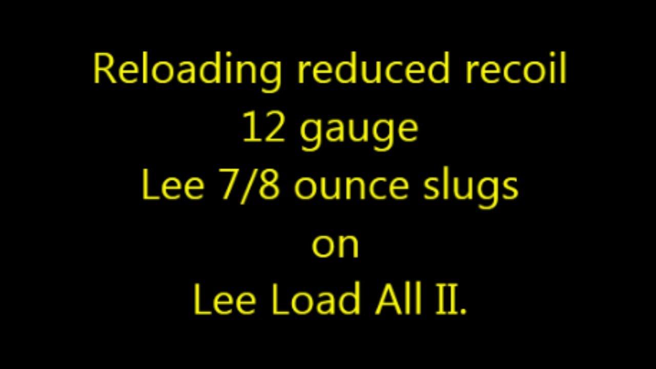 Reloading reduced recoil 12 gauge Lee 7/8 ounce slugs on Lee Load All II.