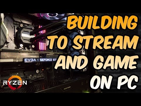 Stream Series: Building a PC for Gaming and Streaming