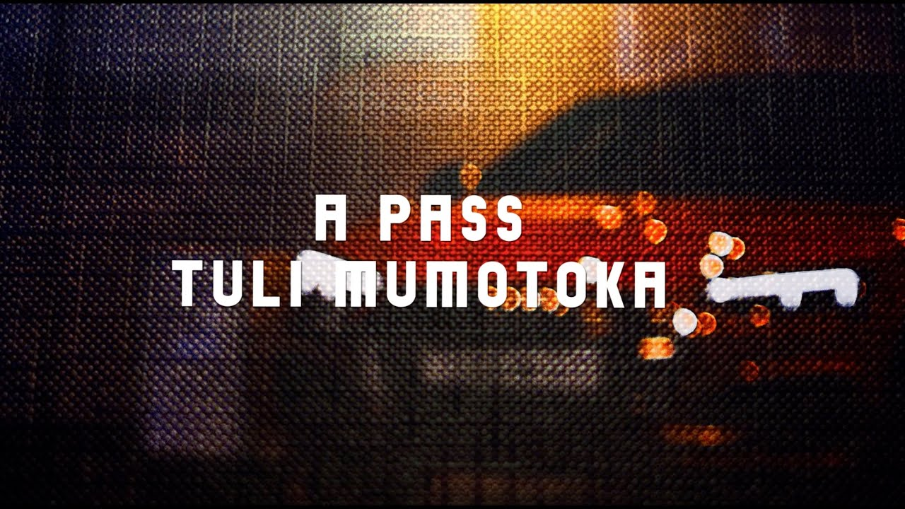 A Pass - Tuli Mumotoka (Official Lyric Video)