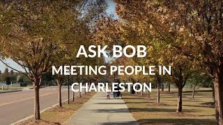 Moving to Charleston SC Meeting People Ask Bob