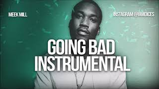Meek Mill Going Bad ft. Drake Instrumental Prod. by Dices *FREE DL*