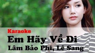 [♪] Em Hãy Về Đi (Karaoke) - Lâm Bảo Phi, Lê Sang [♫]