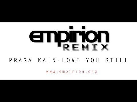 Praga Kahn - Love you Still - empirion remix