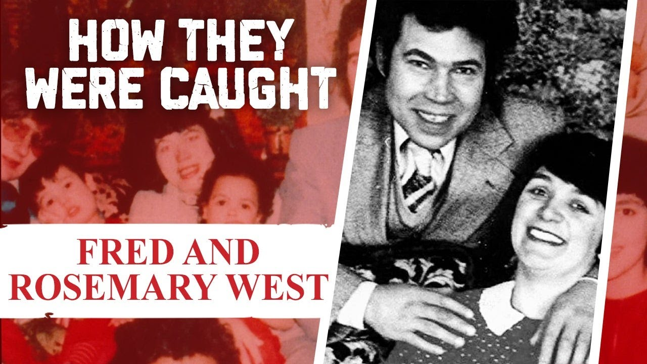 How They Were Caught: Fred And Rosemary West