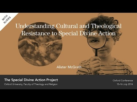 Alister McGrath - Understanding Cultural and Theological Resistance to Special Divine Action