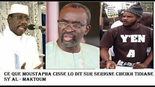 Ce que Moustapha cisse lo dit sur Serigne Cheikh Tidiane Sy  , Thiat fait de garves revelations