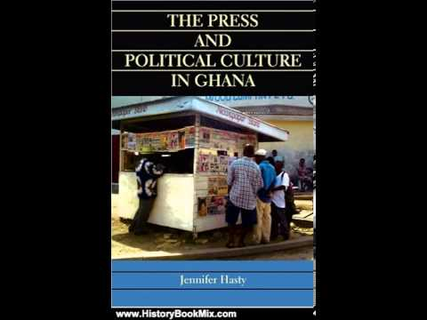 History Book : The Press and Political Culture in Ghana by Jennifer Hasty