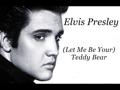 Elvis Presley - ( Let Me Be Your) Teddy Bear
