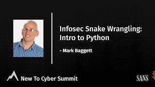 Infosec Snake Wrangling: Intro to Python - SANS New to Cyber Summit