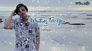 Lirik Lagu Waiting For You - Gangga (Lyric)