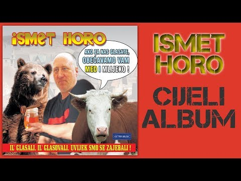 Ismet Horo - Ako za nas glasate, obecavamo vam med i mlijeko - CIJELI ALBUM - (Audio 2014)
