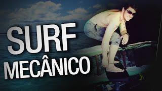 SURF MECÂNICO!