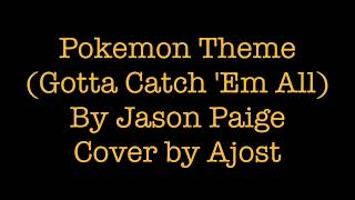 Pokemon Theme (Gotta Catch 'Em All) - Jason Paige (Piano Cover) by Ajost