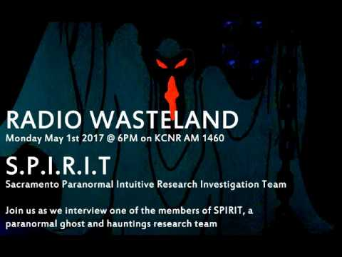 Radio Wasteland #11 Sacramento Paranormal Intuitive Research Investigation Team 05-01-2017