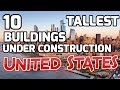 10 Tallest Buildings Under Construction in The USA 2018