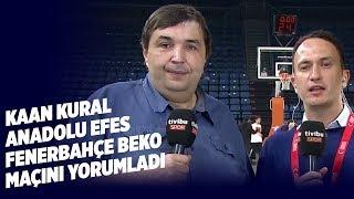 Kaan Kural, Anadolu Efes 79-66 Fenerbahçe Beko karşılaşmasını yorumladı.mp3