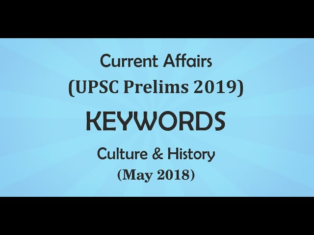 Current Affairs for UPSC Prelims 2019 | Culture & History Keywords | May 2018