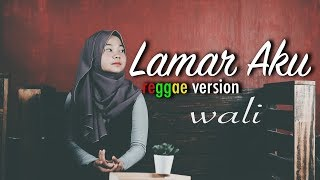 Download Lagu LAMAR AKU - WALI - REGGAE VERSION by Jovita Aurel mp3