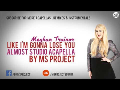 Meghan Trainor - Like I'm Gonna Lose You (Acapella - Vocals Only) + DL