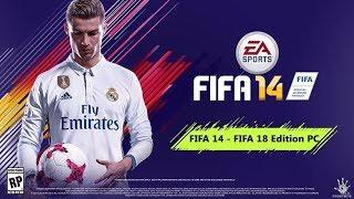 FIFA 14 - FIFA 18 Edition PC - [LATEST SQUAD UPDATE] - 2018 NEW