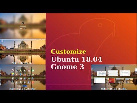 Customize Ubuntu 18.04  : how to fully customize GNOME 3   Make Ubuntu 18.04 look like Mac Os