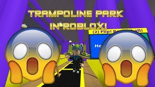 TRAMPOLINE PARK IN ROBLOX!