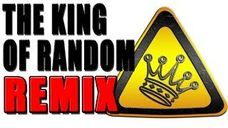 King Of Random Remix - WTFBrahh
