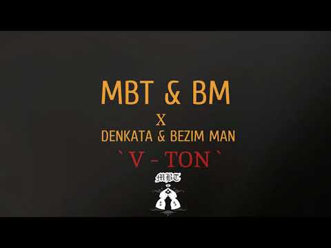 MBT & BM x Denkata & Bezim Man - V - TON (Official Audio)