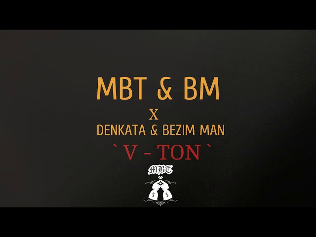 MBT & BM x Denkata & Bezim Man - V - TON (Official Audio)