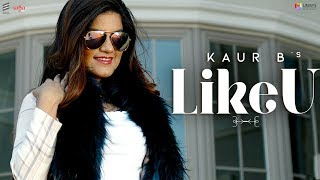 Kaur B - Like U (Official Video) | New Punjabi Songs 2019 | Saga Music