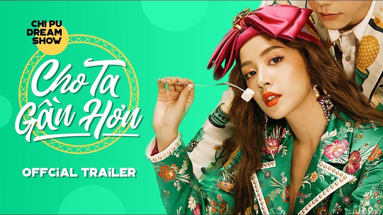 CHI PU DREAM SHOW - Cho Ta Gần Hơn (Official Trailer)