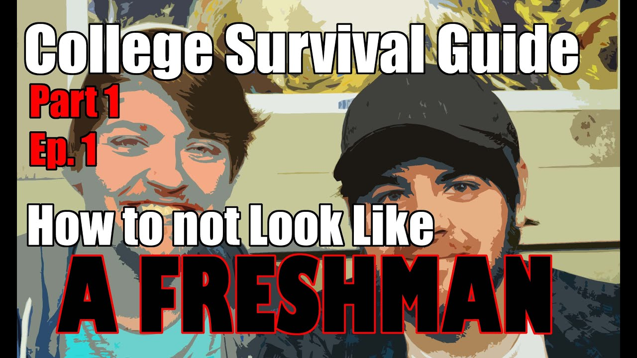 college survival guide pt ep how to not look like a college survival guide pt 1 ep 1 how to not look like a freshman