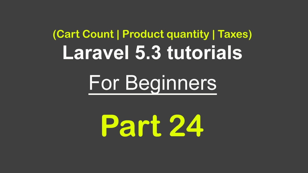 Cart Count   Product quantity   Tax   Grand Total   Laravel 5 3 tutorial  for beginners - Part 24