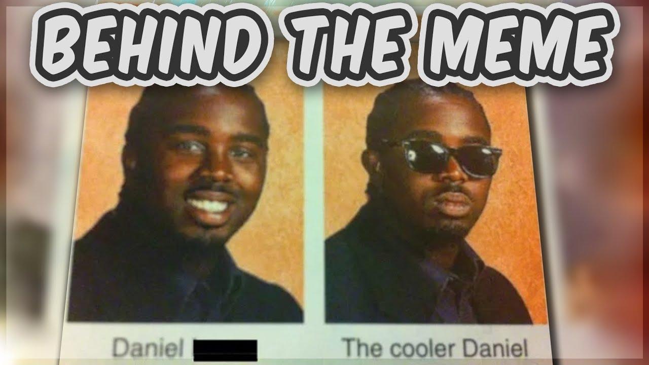 The Cooler Daniel J Irl Meme On Esmemes Com