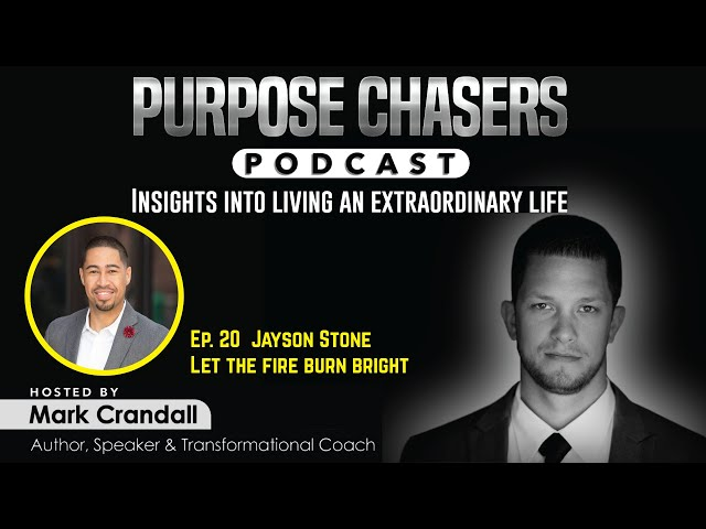 Ep. 20 Jayson Stone - Let the fire burn bright