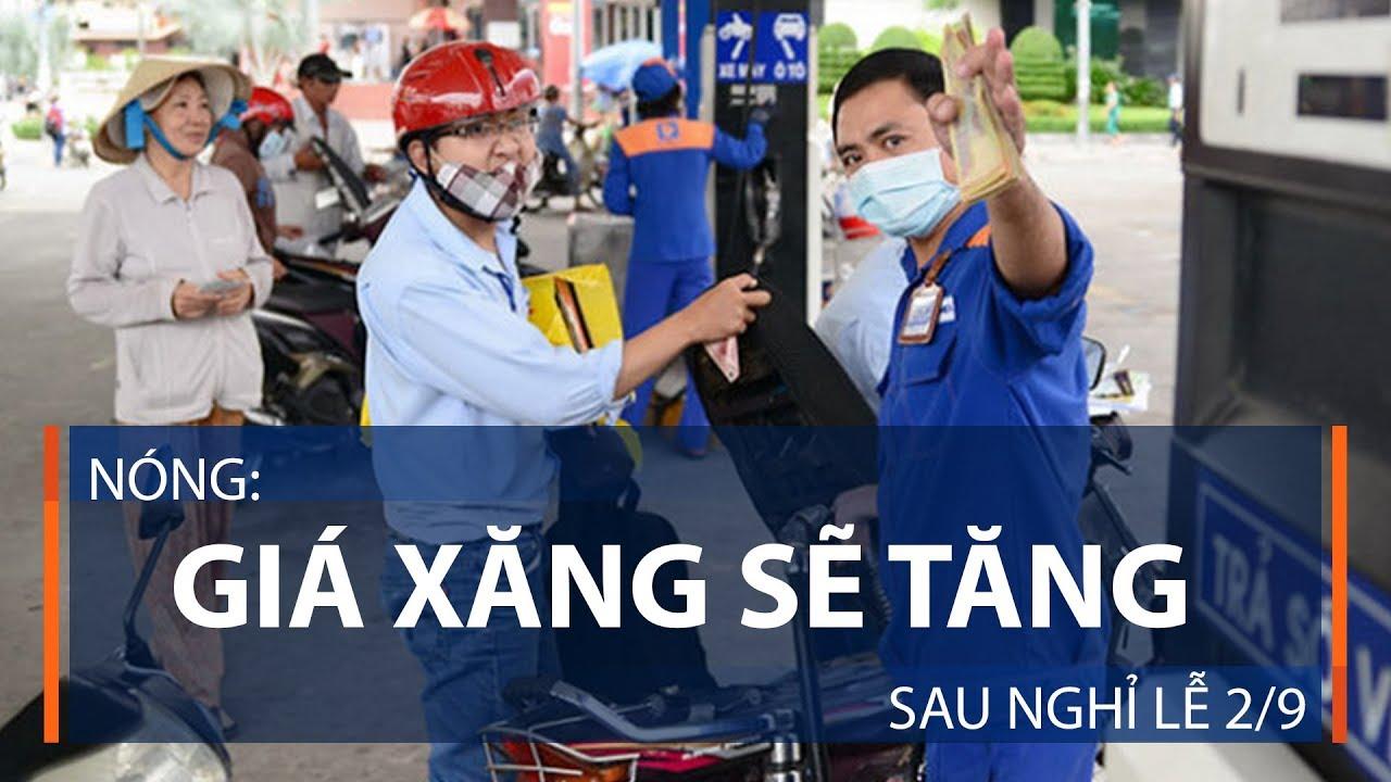 Nóng: Giá xăng sẽ tăng sau nghỉ lễ 2/9 | VTC1