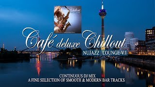Café Deluxe Chill Out Nu Jazz | Lounge Vol.1 (Smooth & Modern Bar Tracks) Mix Tape (Full HD)