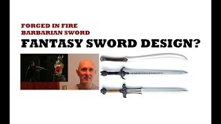 Forged in Fire Barbarian Sword - Fantasy Sword Design That Makes Sense?