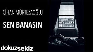 Cihan Mürtezaoğlu - Sen Banasın (Official Audio)