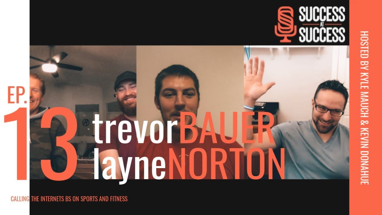Ep. 13 | ft. Trevor Bauer and Dr. Layne Norton | Success at Success Podcast